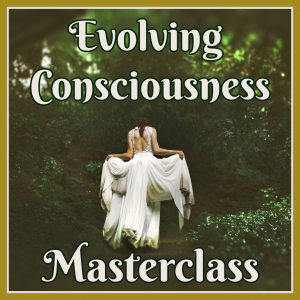 Evolving Consciousness Masterclass